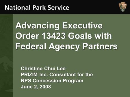 Christine Chui Lee PRIZIM Inc. Consultant for the NPS Concession Program June 2, 2008 Advancing Executive Order 13423 Goals with Federal Agency Partners.