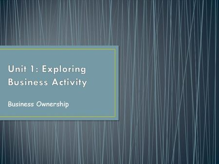 Business Ownership. Owned & controlled by one person Most common type of business Found in wide range of activities.
