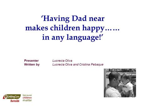 'Having Dad near makes children happy…… in any language!' Presenter Lucrecia Oliva Written byLucrecia Oliva and Cristina Pebaque.