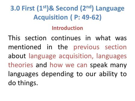 3.0 First (1 st )& Second (2 nd ) Language Acquisition ( P: 49-62) Introduction This section continues in what was mentioned in the previous section about.