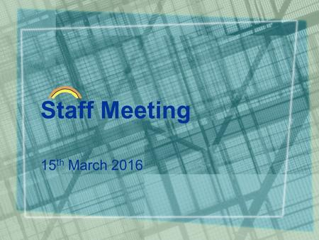 Staff Meeting 15 th March 2016. Welcome Quick Introductions Review of Language game Update Split into groups –Daily jobs and tasks –Dan Plan –Targets.