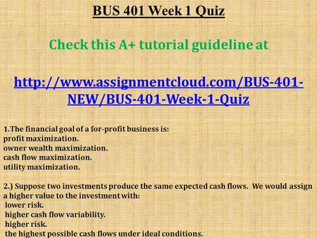 BUS 401 Week 1 Quiz Check this A+ tutorial guideline at  NEW/BUS-401-Week-1-Quiz 1.The financial goal of a for-profit.