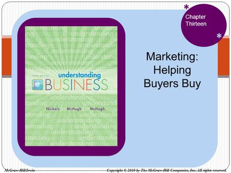 * * Chapter Thirteen Marketing: Helping Buyers Buy Copyright © 2010 by The McGraw-Hill Companies, Inc. All rights reserved.McGraw-Hill/Irwin.
