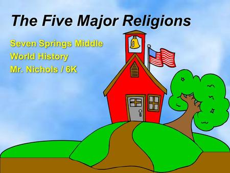 The Five Major Religions Seven Springs Middle World History Mr. Nichols / 6K Seven Springs Middle World History Mr. Nichols / 6K.