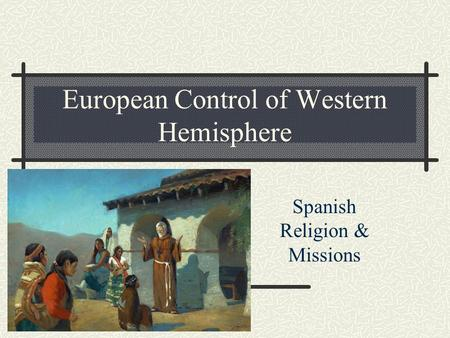 European Control of Western Hemisphere Spanish Religion & Missions.