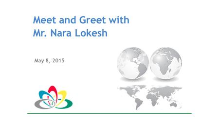 Meet and Greet with Mr. Nara Lokesh May 8, 2015. AP NRI Entrepreneurship Foundation Moderator: Mr. Jaya Prasad (JP) Vejendla Kick Off - Mr. Jayaram Komati.