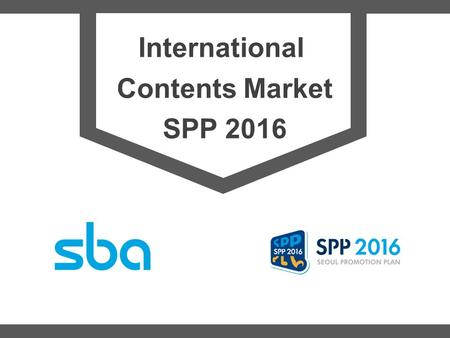 International Contents Market SPP 2016. 1 SPP 2016 Summary Name of event Contents SEOUL Project competition Webtoon award Screening Network SEOUL Network.