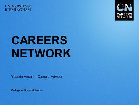 CAREERS NETWORK Yasmin Ansari – Careers Adviser College of Social Sciences.