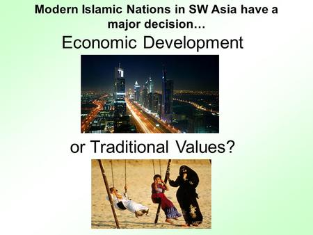 Economic Development or Traditional Values? Modern Islamic Nations in SW Asia have a major decision…