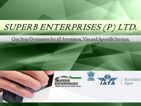 SUPERB ENTERPRISES (P) LTD. One Stop Destination for all Attestation, Visa and Apostille Services.