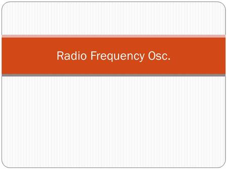 Radio Frequency Osc.. 2- RADIO-FREQUENCY OSCILLATORS Radio-frequency (RF) oscillators must satisfy the same basic criteria for oscillation as was discussed.