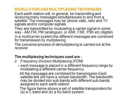 MODULATION AND MULTIPLEXING TECHNIQUES Each earth station will, in general, be transmitting and receiving many messages simultaneously to and from a satellite.