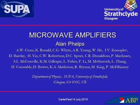 MICROWAVE AMPLIFIERS Alan Phelps A.W. Cross, K. Ronald, C.G. Whyte, A.R. Young, W. He, I.V. Konoplev, A.W. Cross, K. Ronald, C.G. Whyte, A.R. Young, W.