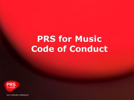 January 2009: PRS Template Presentation PRS for Music Code of Conduct.
