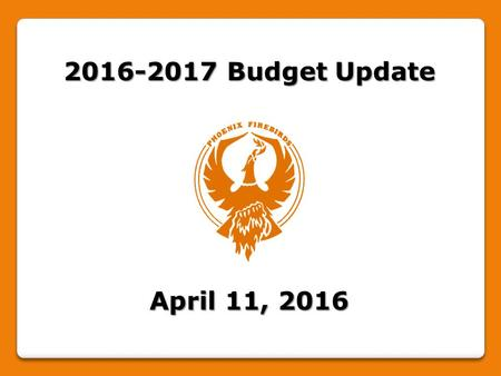 2016-2017 Budget Update April 11, 2016. 2016-17 Budget Update Phoenix Central Schools 2015-2016 2016-2017 Adopted Projected Projected Expenditures $ 43,748,728.