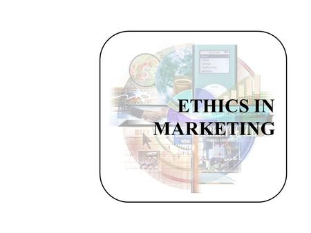 ETHICS IN MARKETING. Learning Objectives After studying this module, you should be able to: –Explain the role of ethics in marketing –Use ethical standards.