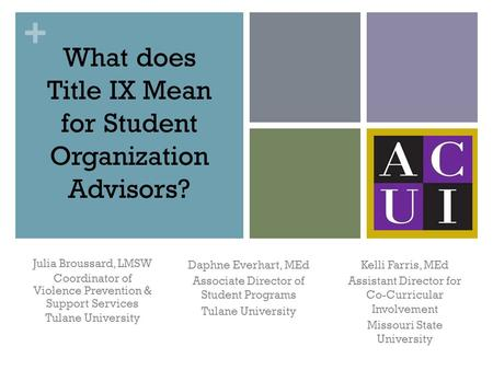 + What does Title IX Mean for Student Organization Advisors? Julia Broussard, LMSW Coordinator of Violence Prevention & Support Services Tulane University.