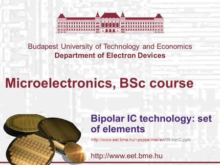 Budapest University of Technology and Economics Department of Electron Devices Microelectronics, BSc course Bipolar IC technology: