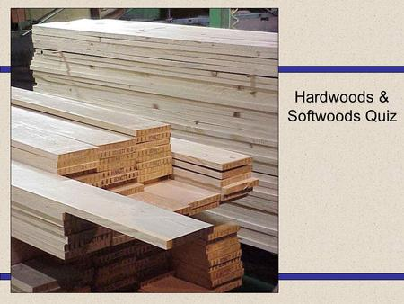 Hardwoods & Softwoods Quiz Native Softwood Native Hardwood Non Native Hardwood Non Native Softwood 1.Oak is classed as a…