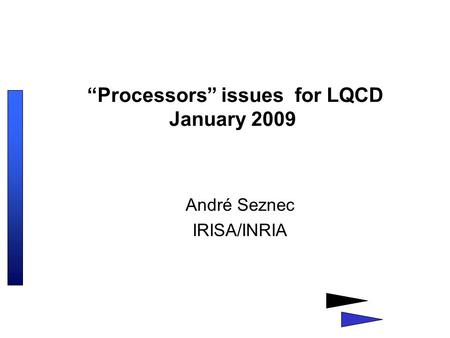 """Processors"" issues for LQCD January 2009 André Seznec IRISA/INRIA."