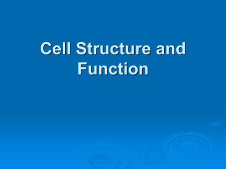Cell Structure and Function. Chapter Outline  Cell theory  Properties common to all cells  Cell size and shape – why are cells so small?  Prokaryotic.
