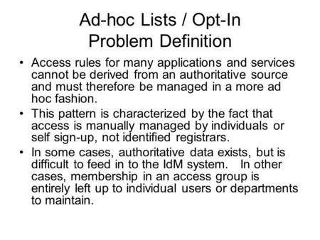 Ad-hoc Lists / Opt-In Problem Definition Access rules for many applications and services cannot be derived from an authoritative source and must therefore.