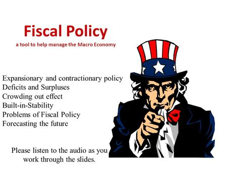 Fiscal Policy a tool to help manage the Macro Economy Expansionary and contractionary policy Deficits and Surpluses Crowding out effect Built-in-Stability.