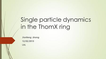 Single particle dynamics in the ThomX ring Jianfeng zhang 12/02/2015 LAL.