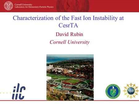 Characterization of the Fast Ion Instability at CesrTA David Rubin Cornell University.
