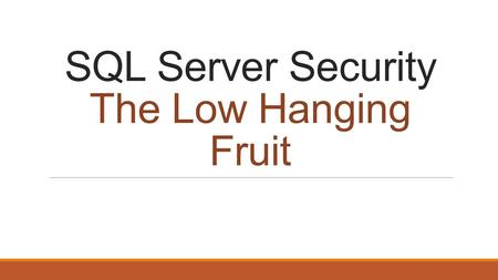 SQL Server Security The Low Hanging Fruit. Lindsay Clark Database Administrator at American Credit Acceptance