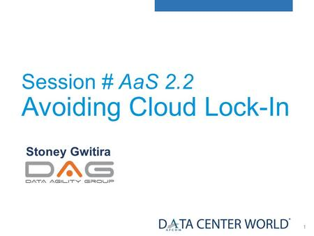 1 Session # AaS 2.2 Avoiding Cloud Lock-In Stoney Gwitira.