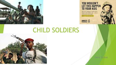 CHILD SOLDIERS Denis Tryshak. Child Soldiers  The rise of child labor in the United States began in the late 1700s and early 1800s. When the Industrial.
