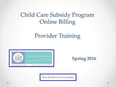 Child Care Subsidy Program Online Billing Provider Training Spring 2016.