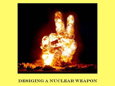 "DESIGING A NUCLEAR WEAPON. WHEN MOST PEOPLE THINK NUCLEAR ENERGY, THEY THINK BOMB. THEY THINK, ""OH, MY GOSH, TERRORIST ARE GOING TO STEAL THE FUEL AND."
