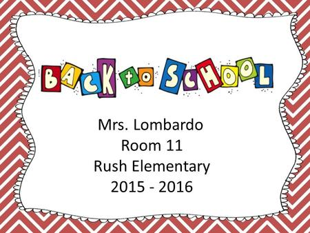 Mrs. Lombardo Room 11 Rush Elementary 2015 - 2016.