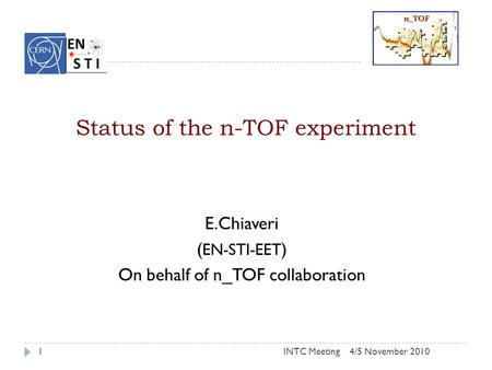 Status of the n-TOF experiment E.Chiaveri ( EN-STI-EET ) On behalf of n_TOF collaboration 14/5 November 2010INTC Meeting.