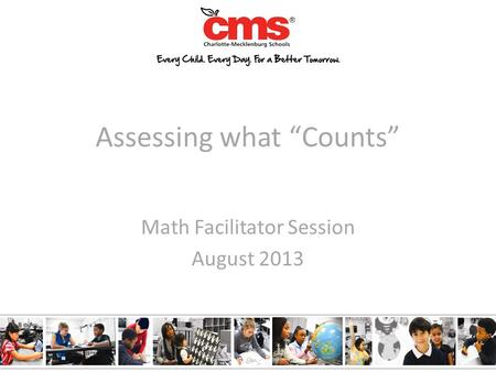"Assessing what ""Counts"" Math Facilitator Session August 2013."