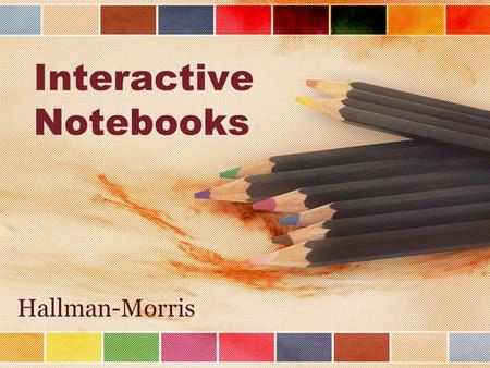 Interactive Notebooks Hallman-Morris. What is an Interactive Notebook???
