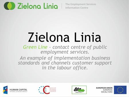 Zielona Linia Green Line - contact centre of public employment services. An example of implementation business standards and channels customer support.