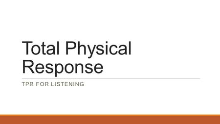 Total Physical Response TPR FOR LISTENING. What is TPR? TPR is an approach to teaching a second language, based on listening linked to physical activities.
