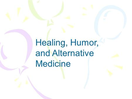 Healing, Humor, and Alternative Medicine. Dr. Patch Adams.