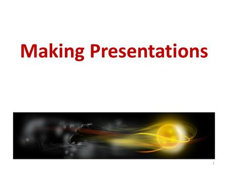 "Making Presentations 1. ""Nothing great was ever achieved without enthusiasm"" R.W. Emerson 2."