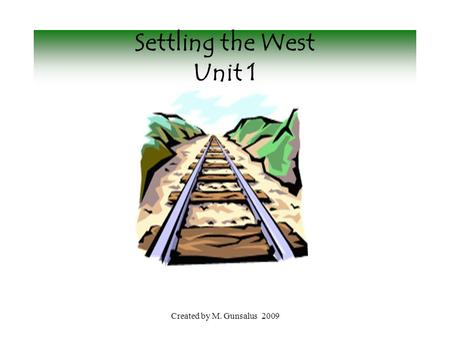 Settling the West Unit 1 Created by M. Gunsalus 2009.