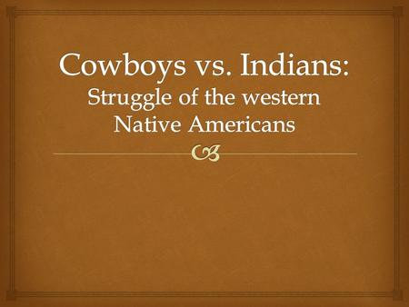  Native American Tribes   Many tribes of the Great Plains were nomads  Followed buffalo herds for food, shelter, tools  Americans forced natives.