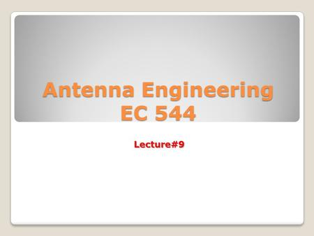 Antenna Engineering EC 544 Lecture#9. Chapter 9 Horn Antenna Horn Antenna.