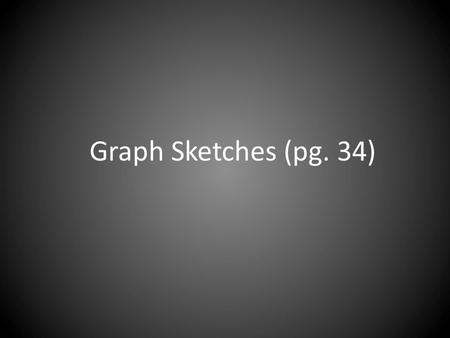 Graph Sketches (pg. 34). Bar Graph Compares measurements Used to display categorical data.