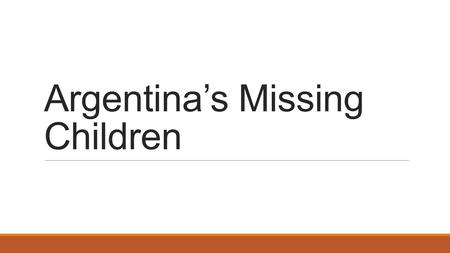 "Argentina's Missing Children. During the ""National Reorganization Process"" from 1976-1983 at least 500 children were abducted by the regime. These children."