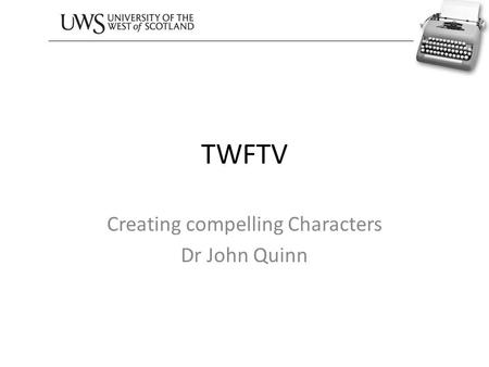 TWFTV Creating compelling Characters Dr John Quinn.