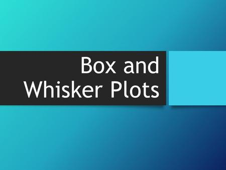 Box and Whisker Plots. Vocabulary To make a box and whisker plot, we break the data in quartiles. The ________________ _________________ is the median.