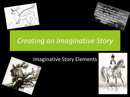 Creating an Imaginative Story Imaginative Story Elements.